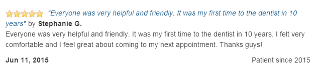 Everyone was very helpful and friendly. It was my first time to the dentist in 10 years. I felt very comfortable.