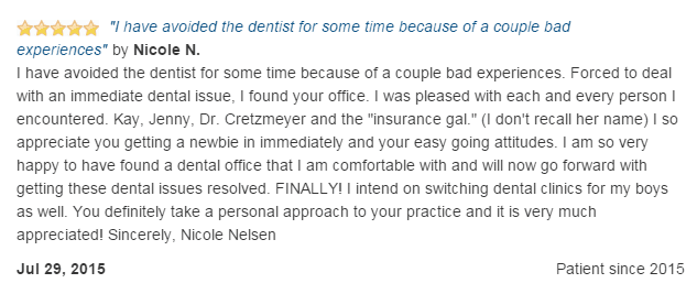 I previously avoided the dentist because of past bad experiences. I am so very happy to have found you!