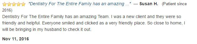 Dentistry For The Entire Family has an amazing Team. I was a new client and they were so friendly and helpful.
