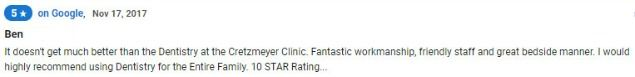 It doesn't get much better than the dentistry at the Cretzmeyer clinic. 10 STAR Rating!