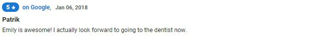 Emily is awesome! I actually look forward to going to the dentist now.